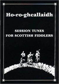 Ho-ro-gheallaidh Session Tunes for Scottish Fiddlers Volume 1