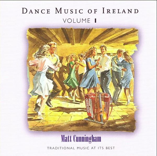 Dance Music of Ireland CD Volume 1 - Matt Cunningham